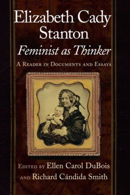 Elizabeth Cady Stanton, Feminist as Thinker: A Reader in Documents and Essays