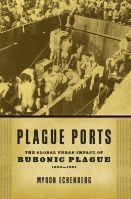 Plague Ports: The Global Urban Impact of Bubonic Plague, 1894-1901