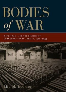 Bodies of War: World War I and the Politics of Commemoration in America, 1919-1933