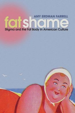 Fat Shame: Stigma and the Fat Body in American Culture