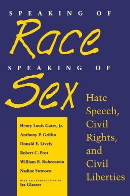 Speaking of Race, Speaking of Sex: Hate Speech, Civil Rights, and Civil Liberties