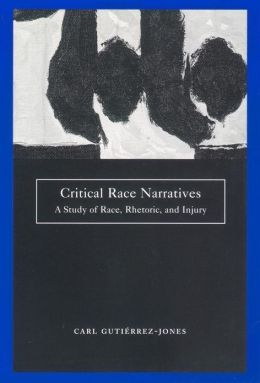 Critical Race Narratives: A Study of Race, Rhetoric and Injury