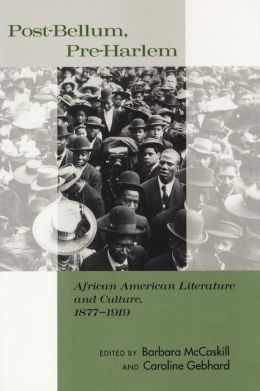 Post-Bellum, Pre-Harlem: African American Literature and Culture, 1877-1919