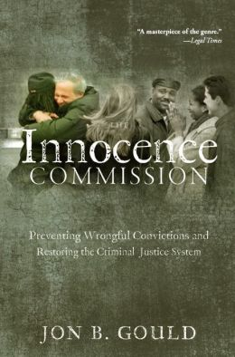 The Innocence Commission: Preventing Wrongful Convictions and Restoring the Criminal Justice System