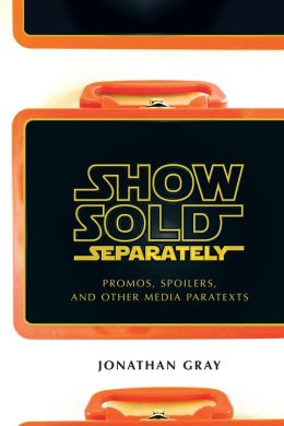 Show Sold Separately: Promos, Spoilers, and Other Media Paratexts