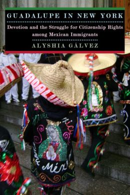 Guadalupe in New York: Devotion and the Struggle for Citizenship Rights among Mexican Immigrants