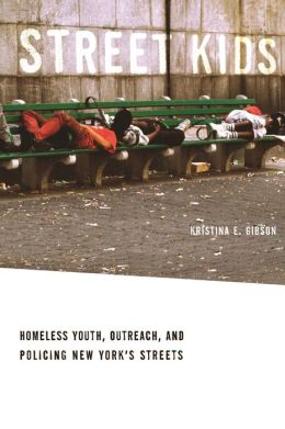 Street Kids: Homeless Youth, Outreach, and Policing New York's Streets