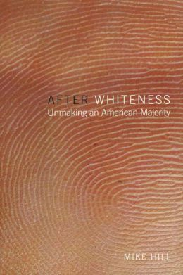 After Whiteness: Unmaking an American Majority