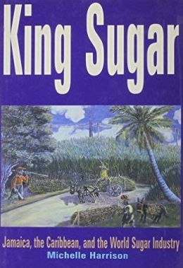 King Sugar: Jamaica, the Caribbean and the World Sugar Industry
