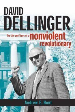 David Dellinger: The Life and Times of a Nonviolent Revolutionary