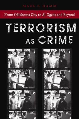Terrorism As Crime: From Oklahoma City to Al-Qaeda and Beyond