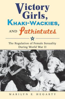 Victory Girls, Khaki-Wackies, And Patriotutes