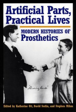 Artificial Parts, Practical Lives: Modern Histories of Prosthetics