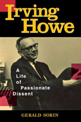 Irving Howe: A Life of Passionate Dissent