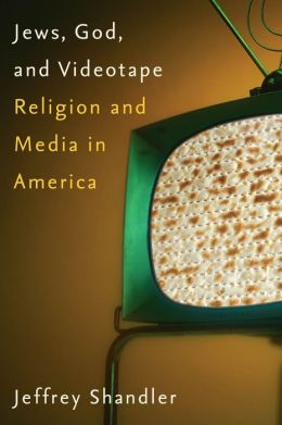 Jews, God, and Videotape: Religion and Media in America
