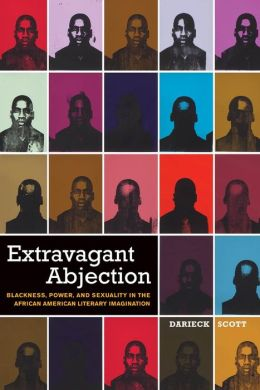 Extravagant Abjection: Blackness, Power, and Sexuality in the African American Literary Imagination
