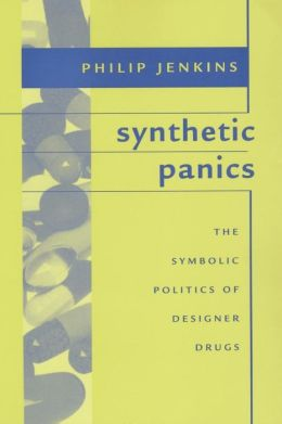 Synthetic Panics: The Symbolic Politics of Designer Drugs
