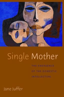 Single Mother: The Emergence of the Domestic Intellectual