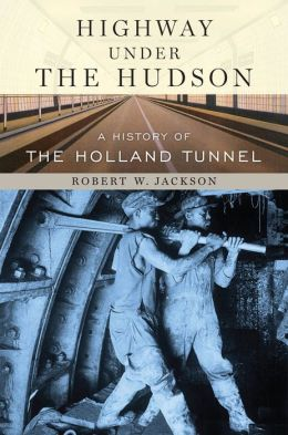 Highway under the Hudson: A History of the Holland Tunnel