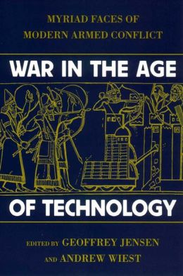 War in the Age of Technology: Myriad Faces of Modern Armed Conflict