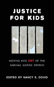 Justice for Kids: Keeping Kids Out of the Juvenile Justice System