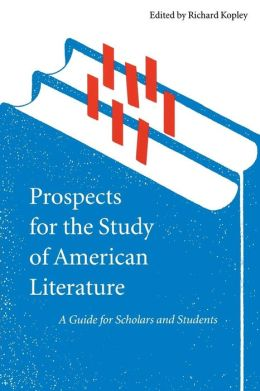 Prospects for the Study of American Literature: A Guide for Scholars and Students