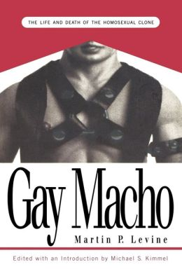 Gay Macho: The Life and Death of the Homosexual Clone