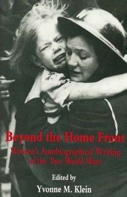 Beyond The Home Front: Women's Autobiographical Writing of the Two World Wars