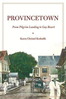 Provincetown: From Pilgrim Landing to Gay Resort
