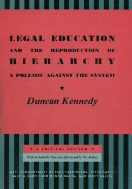 Legal Education and the Reproduction of Hierarchy: A Polemic Against the System