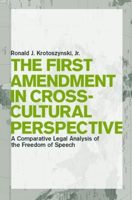 The First Amendment in Cross-Cultural Perspective: A Comparative Legal Analysis of the Freedom of Speech