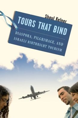 Tours That Bind: Diaspora, Pilgrimage, and Israeli Birthright Tourism