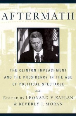 Aftermath.: The Clinton Impeachment and the Presidency in the Age of Political Spectacle