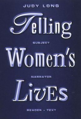 Telling Women's Lives: Subject/Narrator/Reader/Text