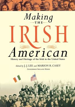 Making the Irish American: History and Heritage of the Irish in the United States
