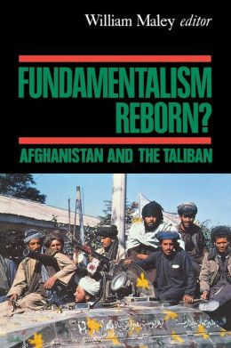 Fundamentalism Reborn?: Afghanistan Under the Taliban