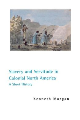 Slavery and Servitude in Colonial North America: A Short History
