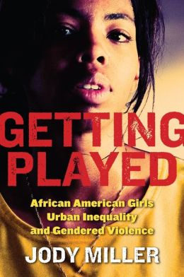 Getting Played: African American Girls, Urban Inequality, and Gendered Violence