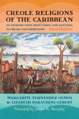 Creole Religions of the Caribbean: An Introduction from Vodou and Santeria to Obeah and Espiritismo, Second Edition