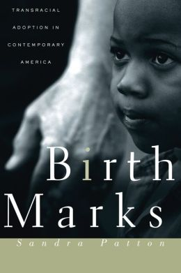 Birthmarks: Transracial Adoption in Contemporary America