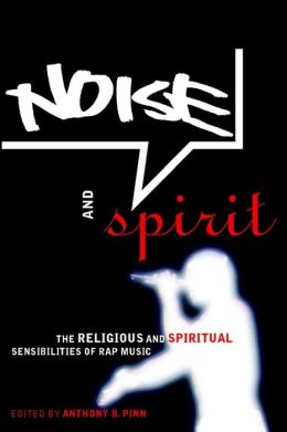 Noise and Spirit: The Religious and Spiritual Sensibilities of Rap Music
