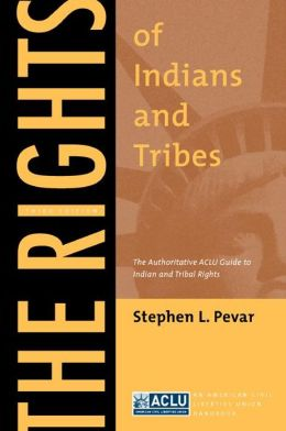 The Rights of Indians and Tribes: The Authoritative ACLU Guide to Indian and Tribal Rights, Third Edition