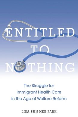 Entitled to Nothing: The Struggle for Immigrant Health Care in the Age of Welfare Reform
