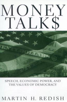 Money Talks: Speech, Economic Power, and the Values of Democracy
