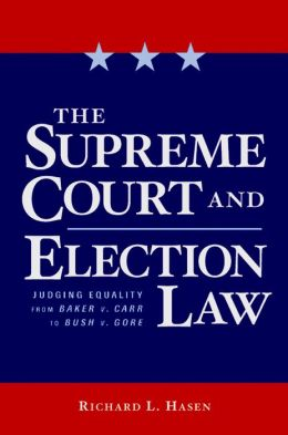 The Supreme Court and Election Law: Judging Equality from Baker v. Carr to Bush v. Gore
