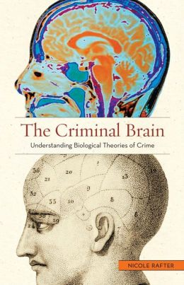 The Criminal Brain: Understanding Biological Theories of Crime