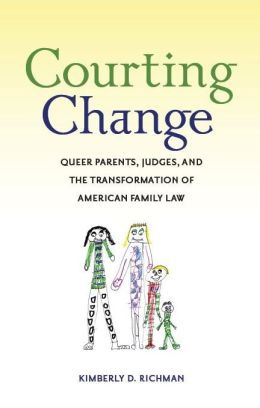 Courting Change: Queer Parents, Judges, and the Transformation of American Family Law