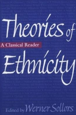 Theories of Ethnicity: A Classical Reader