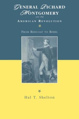 General Richard Montgomery and the American Revolution: From Redcoat to Rebel
