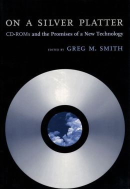 On a Silver Platter: CD-ROMs and the Promises of a New Technology